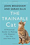 The Trainable Cat: A Practical Guide to Making Life Happier for...