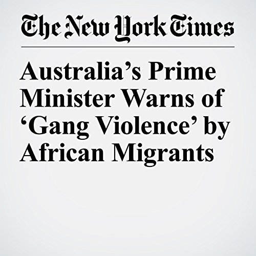 Australia's Prime Minister Warns of 'Gang Violence' by African Migrants copertina