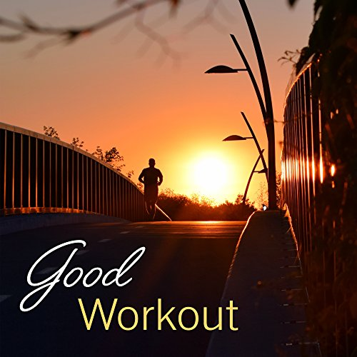 Good Workout – Running Music, Stress Free, Relax, Sounds for Fitness, Gym Music, Reduction of Stress, Power & Energy