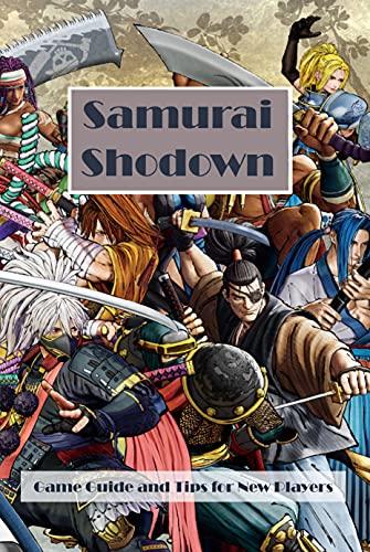 Samurai Shodown: Game Guide and Tips for New Players: Samurai Shodown Beginner Tutorial Guide (English Edition)