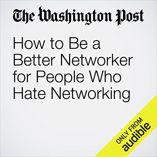 How to Be a Better Networker for People Who Hate Networking audiobook cover art