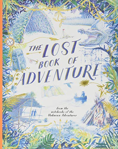 Compare Textbook Prices for The Lost Book of Adventure: from the notebooks of the Unknown Adventurer New Edition ISBN 9781786032720 by Adventurer, Unknown,Keen, Teddy