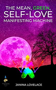 The Mean, Green, Self-Love Manifesting Machine by [Janina Lovelace]