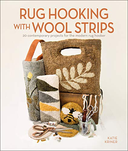 Rug Hooking With Wool Strips: 20 Contemporary Projects for the Modern Rug Hooker