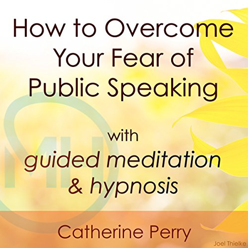 How to Overcome Your Fear of Public Speaking with Guided Meditation and Hypnosis audiobook cover art