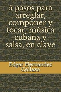 5 pasos para arreglar, componer y tocar, música cubana y salsa, en clave