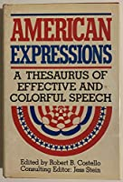 American Expressions: A Thesaurus of Effective and Colorful Speech