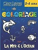 Mon livre de Coloriage sur la Mer & l'Océan: Apprendre à colorier pour les enfants dès 2 ans - Jolis Motifs de Poissons, de Requins, de Mammifères ... pour les petits garçons et les petites filles