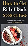 How to Get Rid of Dark Spots on Face: How to Remove Dark Spots from Face with Easy DIY Natural Remedies