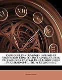 Catalogue Des Ouvrages Imprimés Et Manuscrits Concernant l'Auvergne, Extr. Du Catalogue Général de la Bibliothèque de Clermont-Fd. [ed. by P.P. Mathieu].
