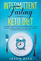 Intermittent Fasting and Keto diet: A powerful weight loss system. Intermittent fasting 16/8 and keto diet cookbook, combined to get the best performances. 50+ recipes for women and beginners!