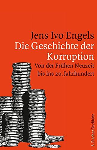 Die Geschichte der Korruption: Von der Frühen Neuzeit bis ins 20. Jahrhundert