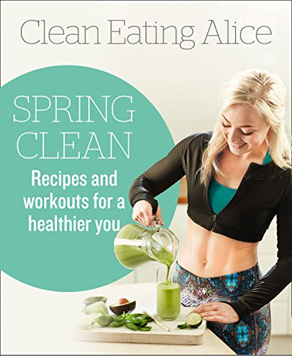 Clean Eating Alice Spring Clean: Recipes and Workouts for a Healthier You by [Alice Liveing]