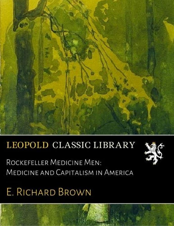 作動する去る年次Rockefeller Medicine Men: Medicine and Capitalism in America