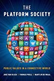 The Platform Society: Public Values in a Connective World - José van Dijck