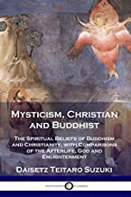 Mysticism, Christian and Buddhist: The Spiritual Beliefs of Buddhism and Christianity, with Comparisons of the Afterlife, God and Enlightenment