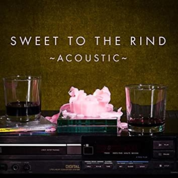 Sweet to the Rind (Acoustic)