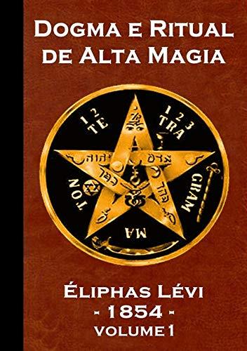 Dogma e Ritual de Alta Magia. Éliphas Lévi - Volume 1