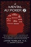 Le Mental Au Poker 2: Des Stratégies Ayant Fait Leurs Preuves Pour Améliorer Votre Niveau De Jeu...