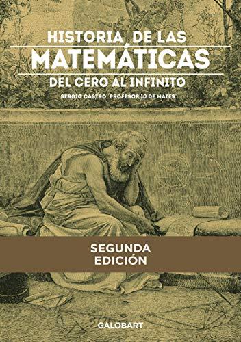 Historia De Las matemáticas. del Cero al infinito (ILUSTRADO)