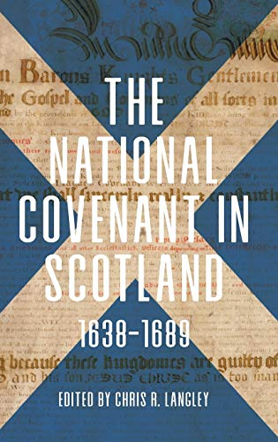 The National Covenant in Scotland, 1638-1689 (Studies in Early Modern Cultural, Political and Social History)