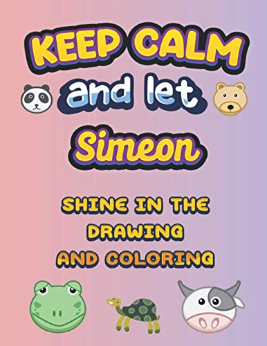 keep calm and let Simeon shine in the drawing and coloring: If you are looking for a custom drawing and coloring book you are at the right place. You ... the title of the book and change the name