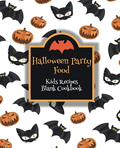 Halloween Party Food Kids Recipes Blank Cookbook: Cute Cookbook Templates for Girls Boys - Unique Gift Idea with Pretty Halloween Pattern