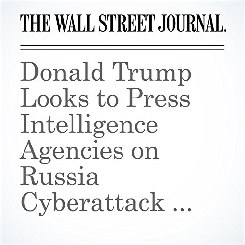 Donald Trump Looks to Press Intelligence Agencies on Russia Cyberattack Claims copertina