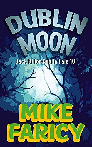 Dublin Moon (Jack Dillon Dublin Tales Book 10) by [Mike Faricy]