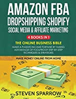 Amazon FBA, Dropshipping Shopify, Social Media & Affiliate Marketing: Make a Passive Income Fortune by Taking Advantage of Foolproof Step-by-step Techniques & Strategies