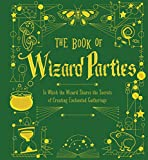 The Book of Wizard Parties: In Which the Wizard Shares the Secrets of Creating Enchanted Gatherings (The Books of Wizard Craft)