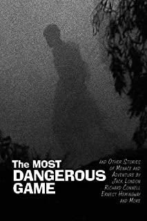 The Most Dangerous Game: and Other Stories of Menace and Adventure