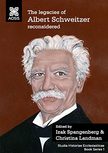 The legacies of Albert Schweitzer reconsidered (Studia Historiae Ecclesiasticae Book Series 1) (English Edition)