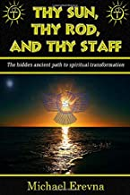 Thy Sun, Thy Rod, and Thy Staff: The ancient hidden path to spiritual transformation