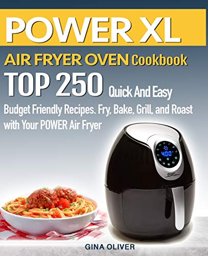 POWER AIR FRYER Cookbook: TOP 250 Quick And Easy Budget Friendly Recipes. Fry, Bake, Grill, and Roast with Your POWER Air Fryer