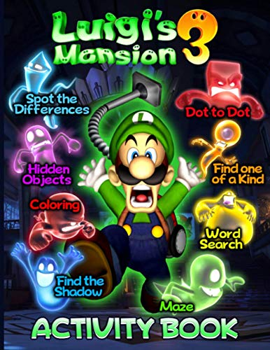 Luigis Mansion 3 Activity Book: Relaxation One Of A Kind, Maze, Hidden Objects, Coloring, Find Shadow, Spot Differences, Dot To Dot, Word Search Activities Books For Kids, Boys, Girls