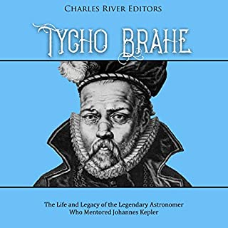 Tycho Brahe: The Life and Legacy of the Legendary Astronomer Who Mentored Johannes Kepler cover art