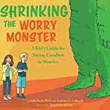 Shrinking the Worry Monster: A Kid's Guide for Saying Goodbye to Worries (English Edition)