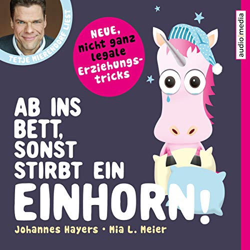 Ab ins Bett, sonst stirbt ein Einhorn!     Neue, nicht ganz legale Erziehungstricks              By:                                                                                                                                 Johannes Hayers,                                                                                        Mia L. Meier                               Narrated by:                                                                                                                                 Tetje Mierendorf                      Length: 2 hrs and 16 mins     Not rated yet     Overall 0.0