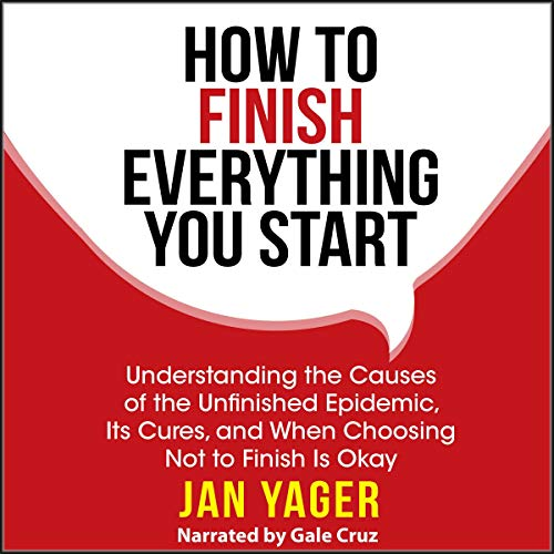 How to Finish Everything You Start: Understanding the Causes of the Unfinished Epidemic, Its Cures, and When Choosing Not to Finish Is Okay audiobook cover art