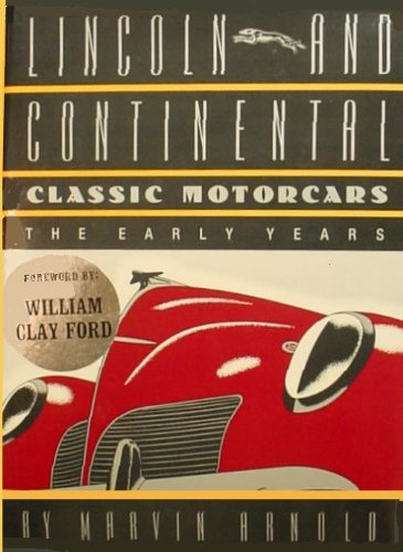 Compare Textbook Prices for Lincoln and Continental Classic Motorcars: The Early Years 1st Edition ISBN 9780878336913 by Arnold, Marvin