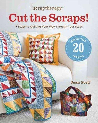 Preisvergleich Produktbild ScrapTherapy® Cut the Scraps!: 7 Steps to Quilting Your Way through Your Stash