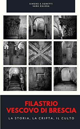 Filastrio vescovo di Brescia: La storia, la cripta, il culto