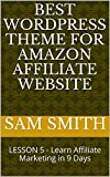 Best Wordpress Theme for Amazon Affiliate Website: LESSON 5 - Learn Affiliate Marketing in 9 Days (English Edition)