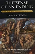 By Frank Kermode - The Sense of an Ending: Studies in the Theory of Fiction with a New Epilogue: 1st (first) Edition