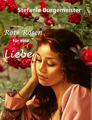 Rote Rosen für eine Liebe (ergreifender Heimatroman über eine große Sehnsucht)