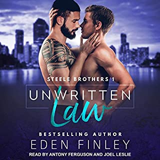 Unwritten Law     Steele Brothers, Book 1              By:                                                                                                                                 Eden Finley                               Narrated by:                                                                                                                                 Antony Ferguson,                                                                                        Joel Leslie                      Length: 5 hrs and 45 mins     3 ratings     Overall 5.0