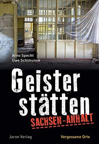 Geisterstätten Sachsen-Anhalt: Vergessene Orte