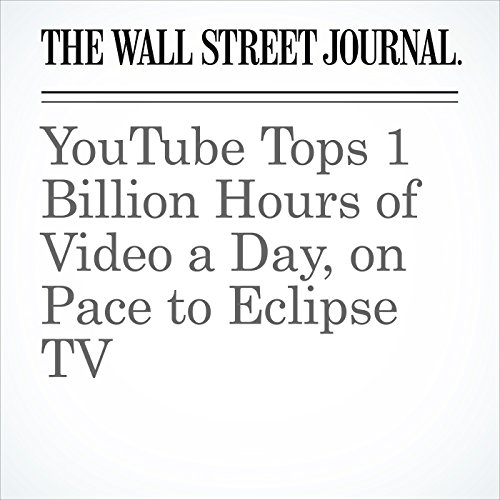 YouTube Tops 1 Billion Hours of Video a Day, on Pace to Eclipse TV copertina