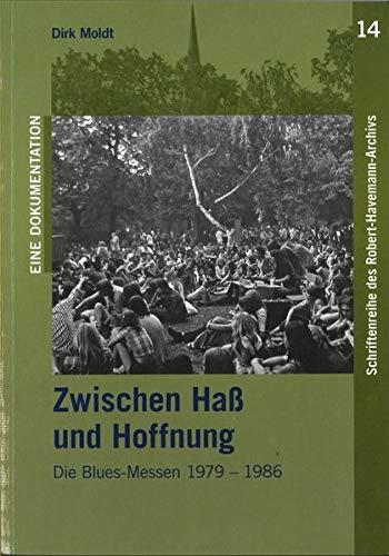 Zwischen Haß und Hoffnung. Die Blues-Messen 1979-1986: Eine Jugendveranstaltung der Evangelischen Kirche Berlin-Brandenburg in ihrer Zeit (Schriftenreihe des Robert-Havemann-Archivs)